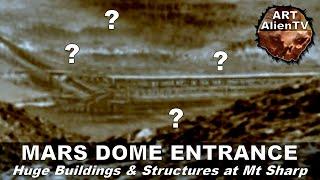 MARS DOME ENTRANCE - Huge Buildings & Structures at Mt Sharp. ArtAlienTV - 1080p60