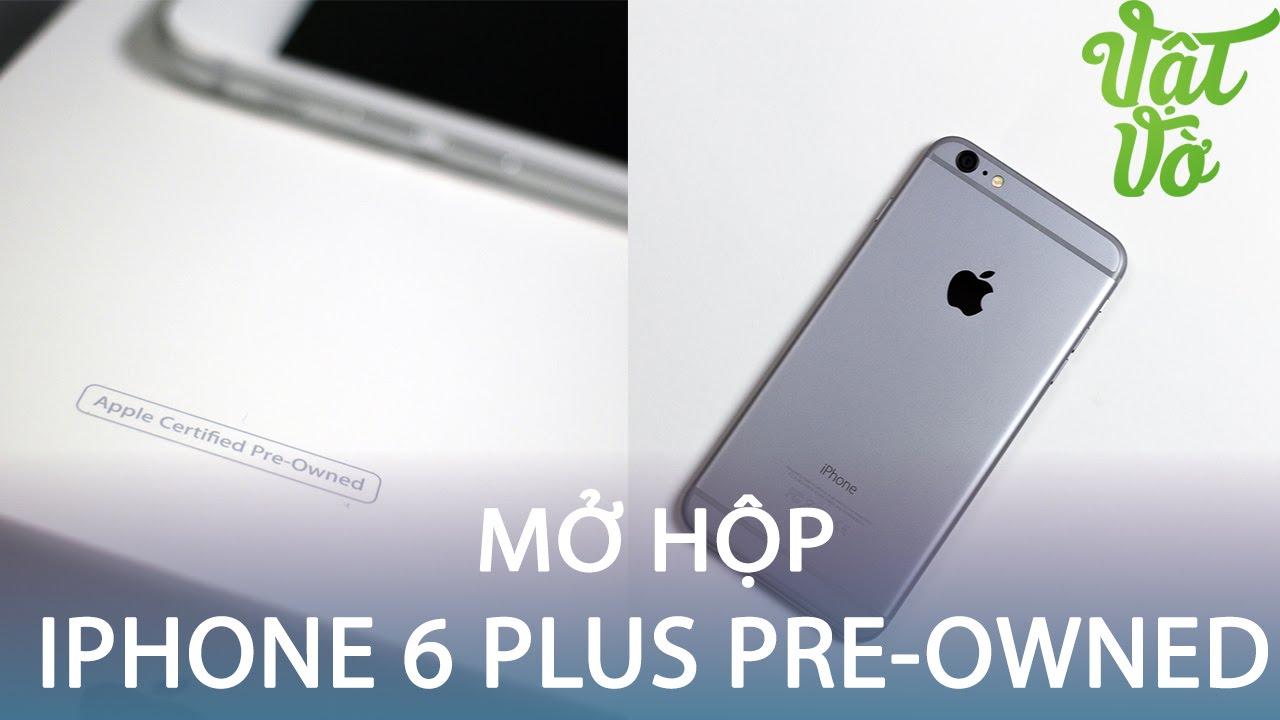 Vật Vờ| Mở hộp iPhone 6 Plus Pre-Owned mới hoàn toàn, giá rẻ như máy cũ