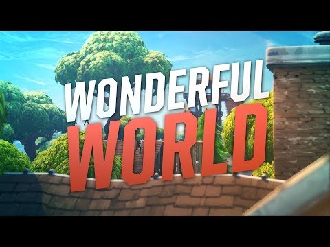 Wonderful World - Fortnite Montage #ReplayRoyale