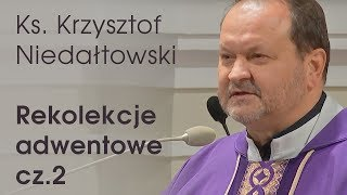 Ks. Krzysztof Niedałtowski - Rekolekcje adwentowe [3.12.2018]