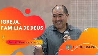IGREJA, FAMÍLIA DE DEUS - Rev. Willian Leal Mendes