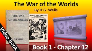 Book 1 - Ch 12 - The War of the Worlds - What I Saw of the Destruction of Weybridge and Shepperton