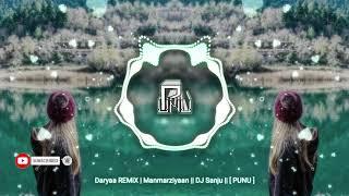 Daryaa REMiX   Manmarziyaan    DJ Sanju    [ PUNU ]