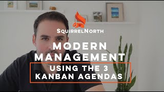 Modern Management - How Kanban can help improve business performance with the 3 Kanban Agendas.