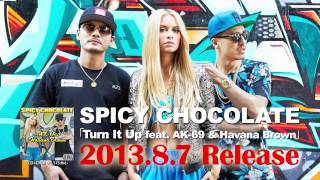 SPICY CHOCOLATE「Turn It Up feat. AK-69 & Havana Brown」 8月7日発売