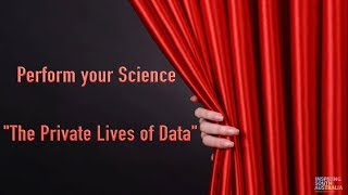 Perform your Science: The Private Lives of Data