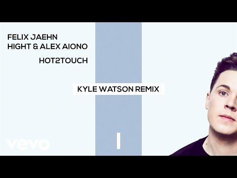 Felix Jaehn, Hight, Alex Aiono - Hot2Touch (Kyle Watson Remix) [Official Audio]