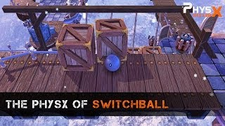 The PhysX of Switchball