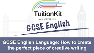GCSE English Language:How to create the perfect piece of creative writing