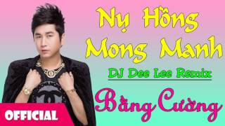 Nụ Hồng Mong Manh Remix - Bằng Cường [Official Audio]