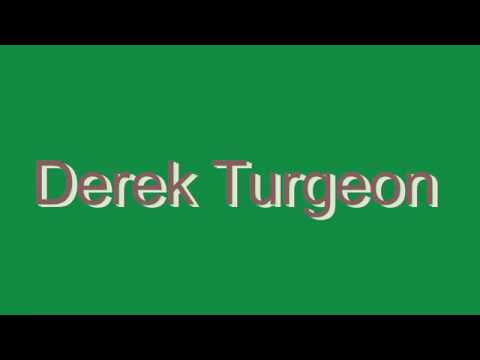 How to Pronounce Derek Turgeon