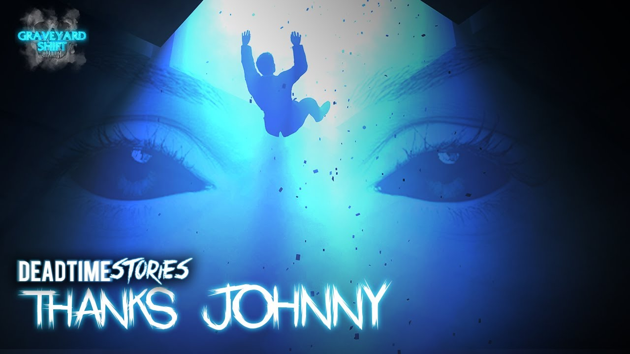 Thanks Johnny | DeadTime Stories