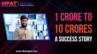 1 Crore To 10 Crores | From A Businessman To A Full-Time Trader | MPAT Success Story
