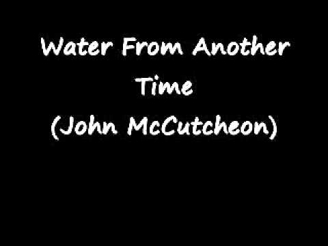 Water From Another Time (John McCutcheon)