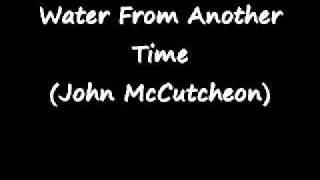 Watch John McCutcheon Water From Another Time video