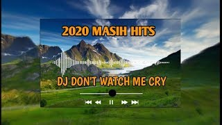 DJ DONT WATCH ME CRY   2020 TETAP HITS