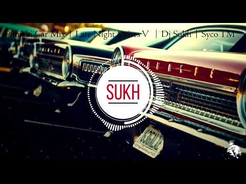 Punjabi Car Mix | Late Night Drives V | Dj Sukh | Syco TM
