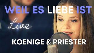 Koenige & Priester - Weil es Liebe ist (Live)