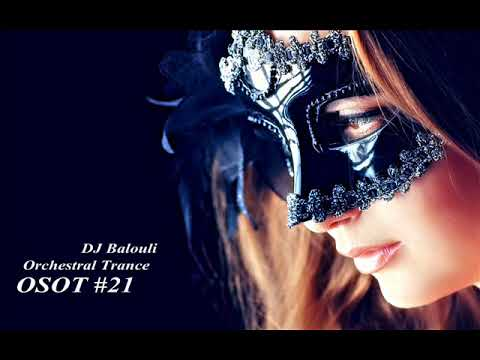 OSOT #21 Orchestral Trance 2018 @ Special Mix by DJ Balouli (Epic Love)