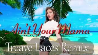 Jennifer Lopez - Ain't Your Mama (Treave Laces Bootleg Remix)