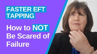 How to Not Bę Scared of Failure | Faster EFT tapping | Havening