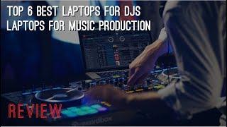 Top 6 Best Laptops For DJs - Laptops For Music Production
