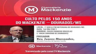 Culto Pelos 150 anos do Mackenzie - Dourados/MS (14/09/2021): Rev. Juarez Marcondes (Parte 1/2)