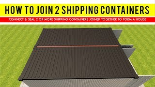 How-To Connect and Seal 2 Shipping Containers Joined Together to form a House.