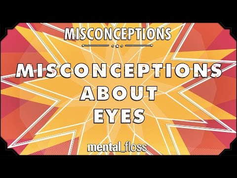 Misconceptions about Eyes - mental_floss on YouTube (Ep. 50)