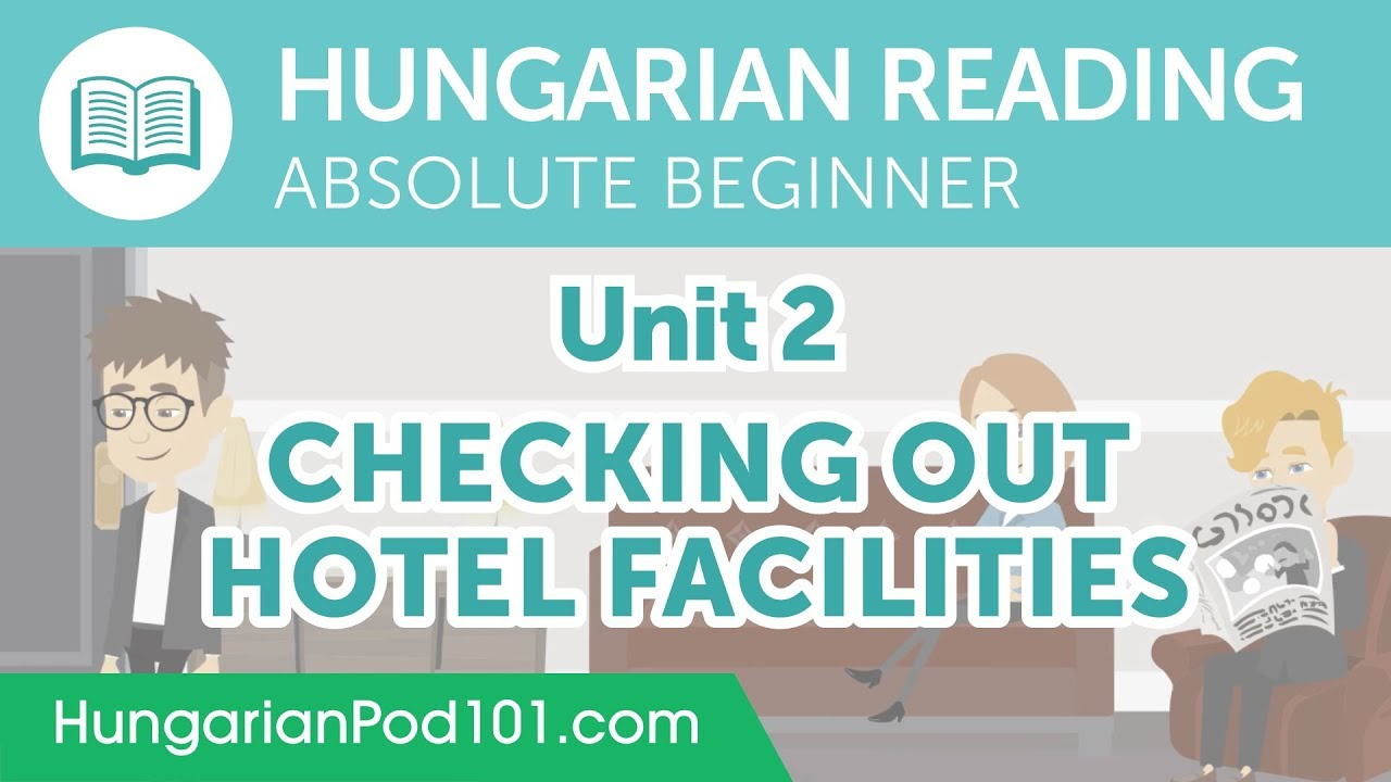 Hungarian Absolute Beginner Reading Practice - Checking Out Hotel Facilities