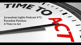 Jerusalem Lights Podcast #72 - Parashat Pinchas: A Time to Act