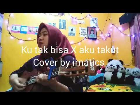 Ku Tak Bisa Slank X Aku Takut Vierra Cover By Irnatics