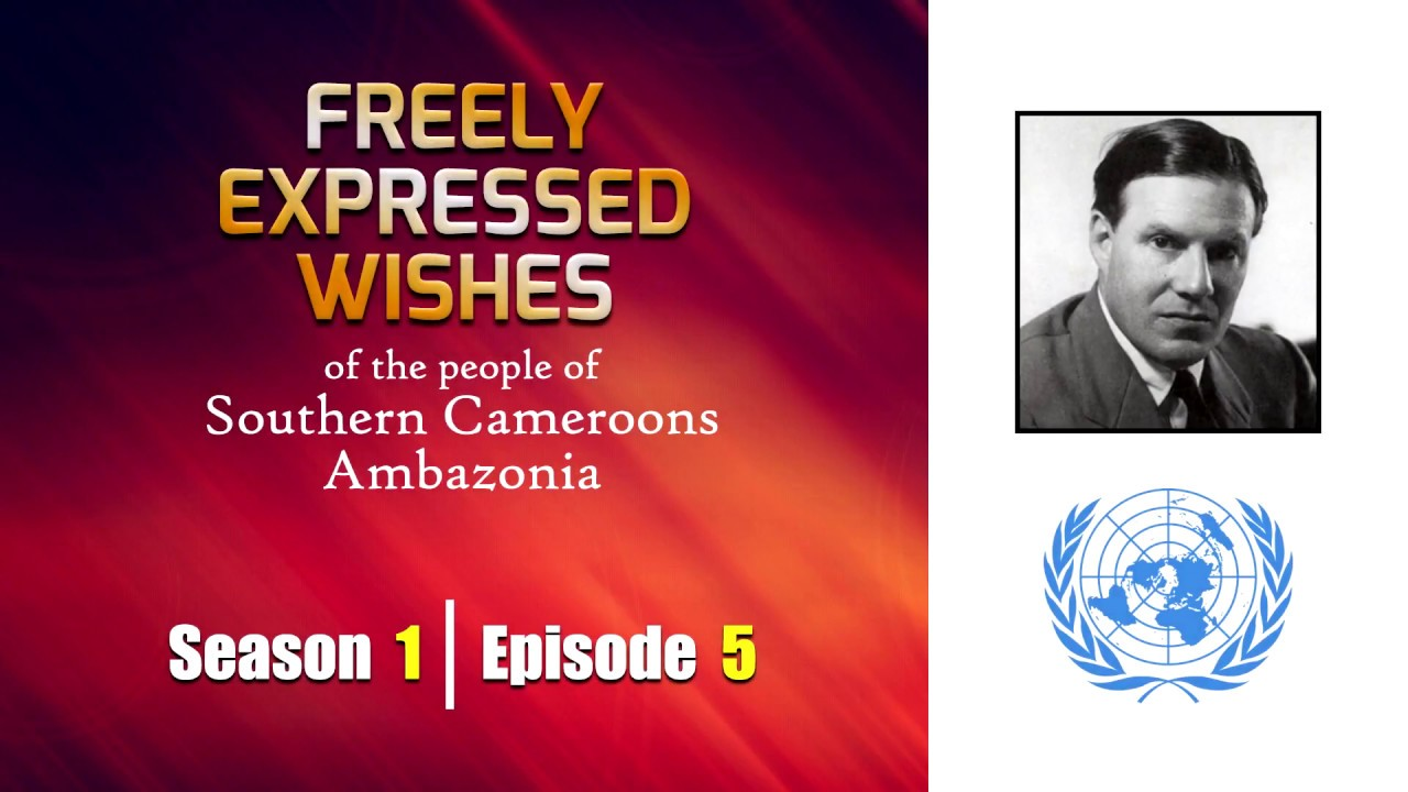 S1: E5 - Freely Expressed Wishes of the people of Southern Cameroons / Ambazonia