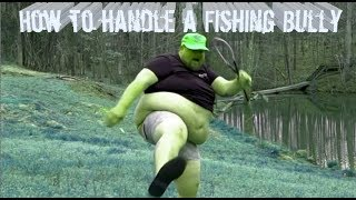 How to handle a Fishing Bully