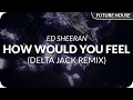 Ed Sheeran - How Would You Feel (Paean) [Delta Jack Remix]