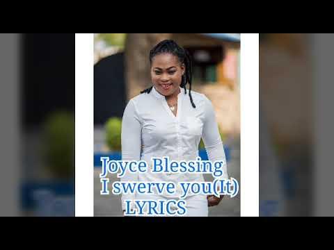 I SWERVE YOU (IT) BY JOYCE BLESSING LYRICS