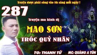 Mao Sơn tróc quỷ nhân [ Tập 287 ] Quỷ đồng và Thi vương - Truyện ma pháp sư diệt quỷ - Quàng A Tũn