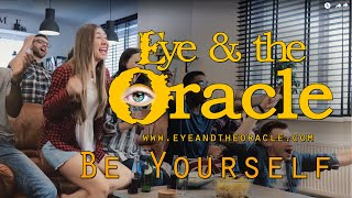"""""""Be Yourself"""" from Eye & the Oracle"""