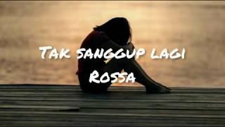 Rossa - Tak sanggup lagi (Lirik)