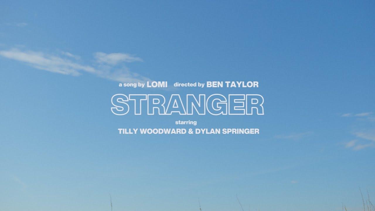 LOMI - Stranger (Official Music Video)