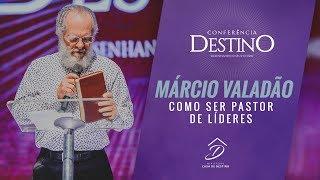 Conferência Destino - Márcio Valadão | Como ser pastor de líderes