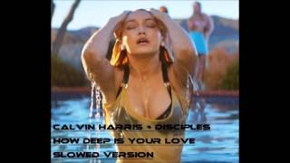 Calvin Harris + Disciples - How Deep Is Your Love (Slowed Version)