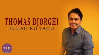 Thomas Djorghi - Sudah Ku Tahu (Dangdut) Lirik Video