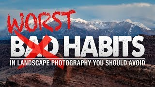 9 WORST HABITS In Landscape PHOTOGRAPHY
