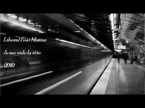 Liberal Feat Mistral - Je me vide la tete