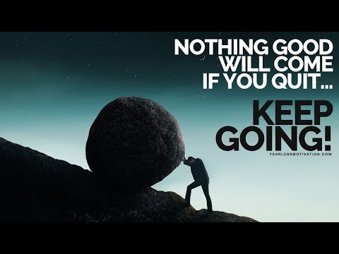 Nothing Good Will Come If You Quit (Keep Showing Up) Motivational Video