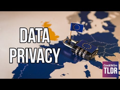 🔒 GDPR: How Europe's New Privacy Law Affects U.S. Tech Companies | GeekWire TLDR | 5/24/2018