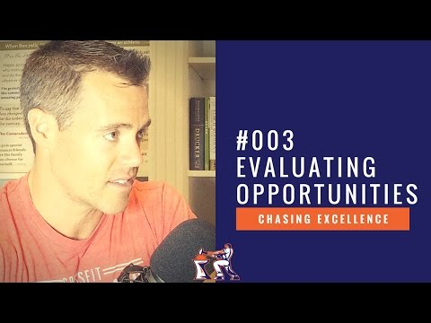 Evaluating Opportunities || Chasing Excellence with Ben Bergeron || Ep#003