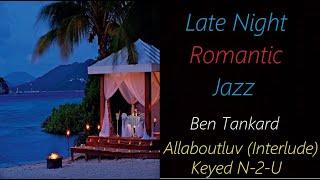 Late-Night Romantic Jazz [Ben Tankard - Allaboutluv (Interlude) / Keyed N-2-U] | ♫ RE ♫
