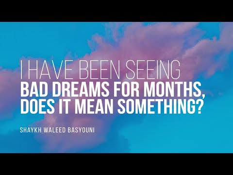 I Have Been Seeing Bad Dreams For Months,Does It Mean Something? | Shaykh Waleed Basyouni | Faith IQ